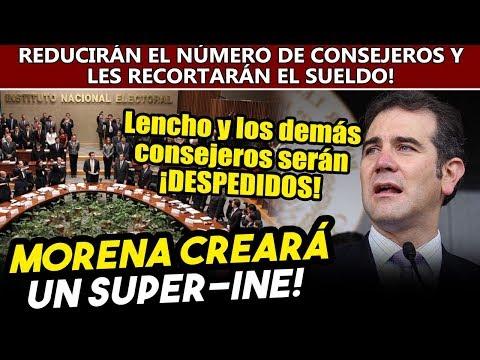 Morena creará un Super-INE y renovará el consejo electoral. ¡Despedirán a Lencho!