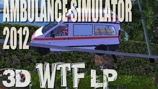 3D WTF Let's Play - Emergency Ambulance Simulator 2012 (GOTY 2015)