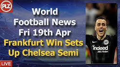Frankfurt Set Up Chelsea Semi - Friday 19th April - PLZ World Football News
