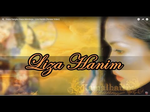 Siapa Sangka Siapa Menduga  :  Liza Hanim (Renew Video)