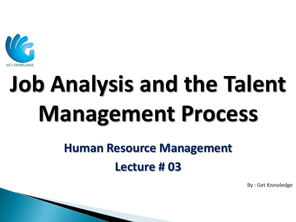 Job Analysis and the Talent Management Process (Lecture 03) HR - job analysis
