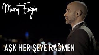 Murat Evgin - Aşk Her Şeye Rağmen (Music Video)
