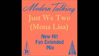 Modern Talking - Just We Two Mona Lisa New Hit Fan Extended Mix
