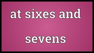 At sixes and sevens Meaning