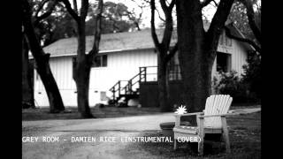 Grey Room - Damien Rice (Instrumental Cover)