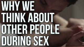 Why We Think About Other People During Sex