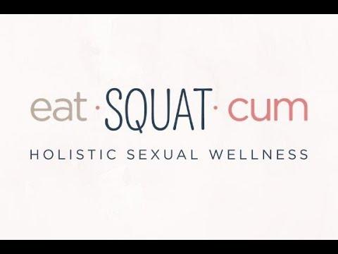 Eat Squat Cum