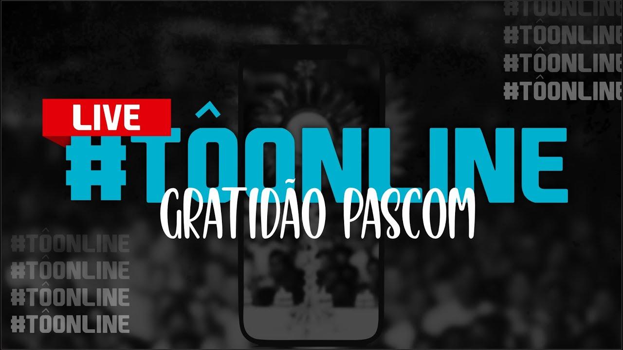 #TÔONLINE, GRATIDÃO PASCOM