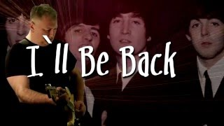 I'll Be Back -  The Beatles