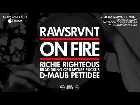 "Rawsrvnt ""On Fire"" feat. Richie Righteous, Pettidee, D-Maub & Brad Dring of Rapture Ruckus"