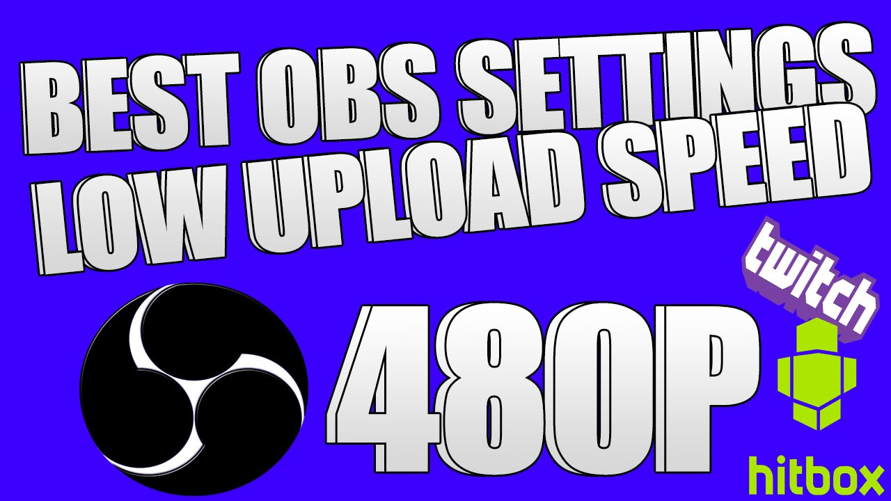 Best Obs Settings For Slow Upload Speed 480p Youtube