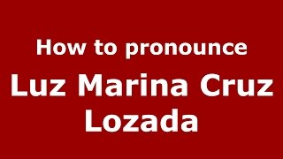 How to pronounce Luz Marina Cruz Lozada (Colombian Spanish/Colombia)  - PronounceNames.com