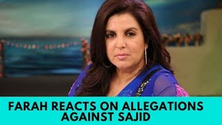 Farah Khan reacts to the sexual harassment allegations against brother Sajid Khan