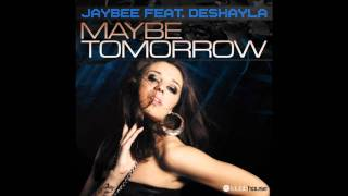 Jaybee feat. Deshayla - Maybe Tomorrow (Mike Candy's & Christopher S Remix) (Re-Edit)