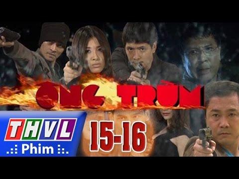 THVL | Ông Trùm - Tập 15 (tt) + Tập 16