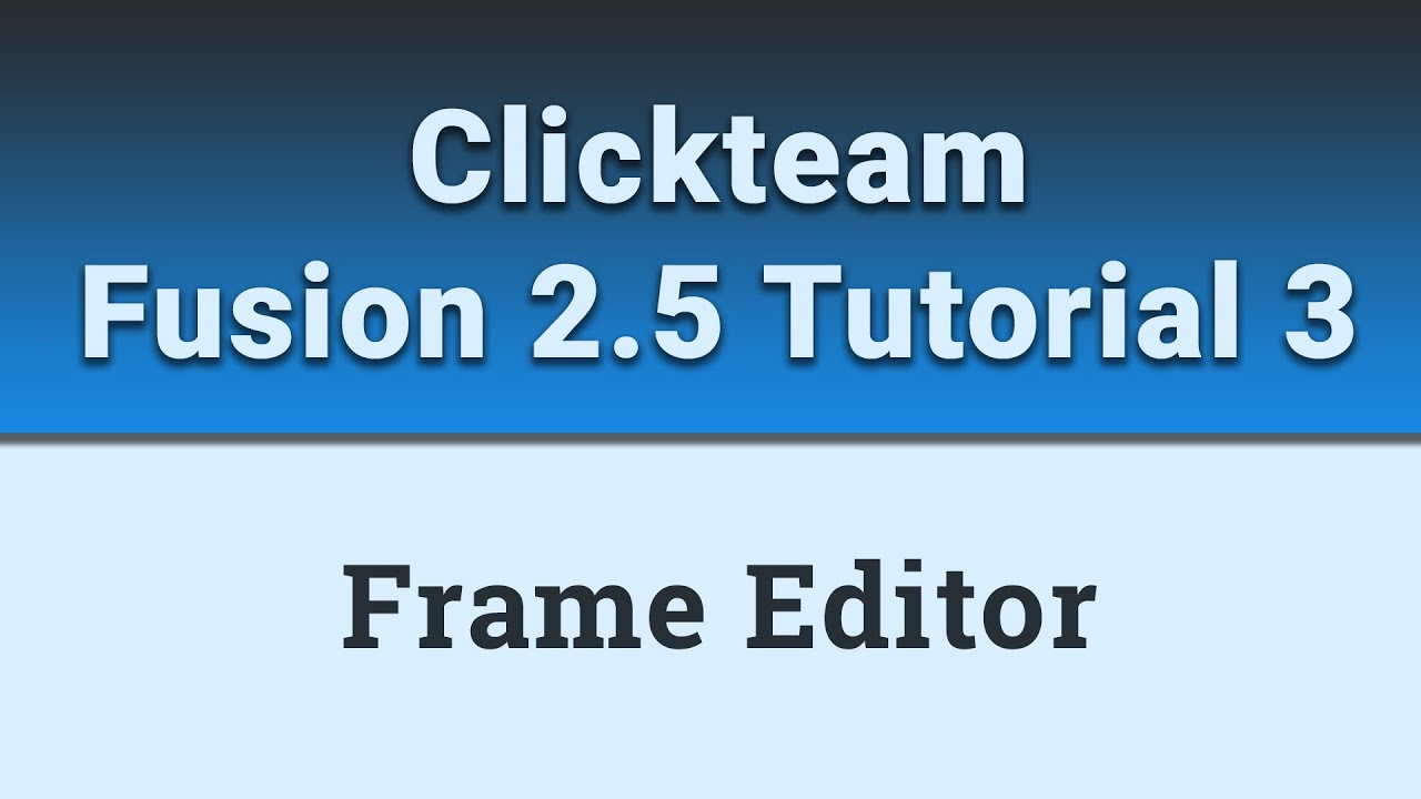 Clickteam Fusion 2 5 Tutorial 3 - The Frame editor