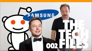 The Tech Files // Elon, Reddit, Samsung
