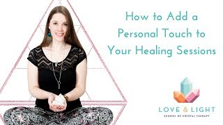 How to Add a Personal Touch to Your Healing Sessions