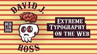 Extreme Typography on the Web - David Jonathan Ross -  btconf Berlin 2018