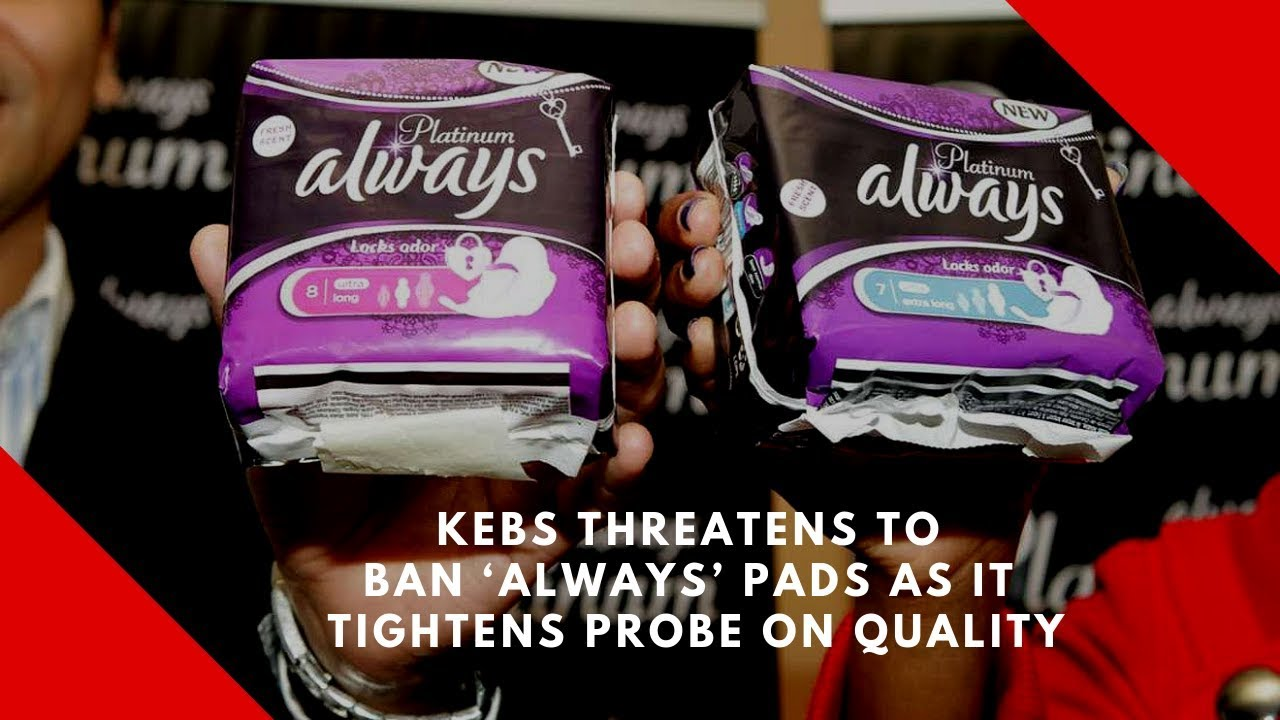 KEBS threatens to ban 'Always' pads as it tightens probe on quality