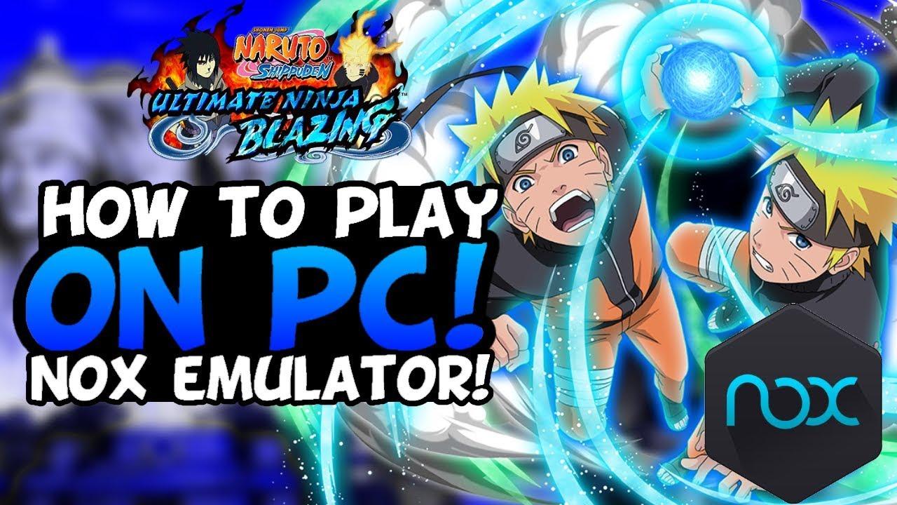 HOW TO PLAY NARUTO BLAZING ON PC! NOX EMULATOR! | NARUTO SHIPPUDEN ULTIMATE  NINJA BLAZING