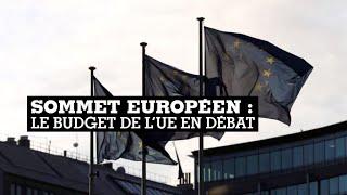 Sommet européen : le budget de l'UE en débat