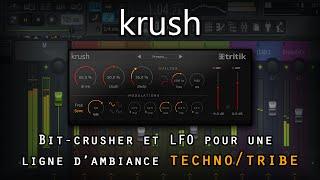 [Test] krush | Du bit-crusher et un LFO pour une ligne d'ambiance à la sauce techno/tribe