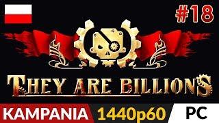 They Are Billions PL  Kampania odc.18 (#18)  Horda na 800% i most... | Gameplay po polsku