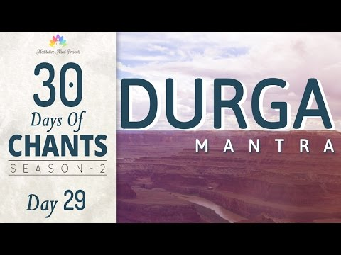 DURGA MANTRA | Powerful Mantra against Negative Energy | 30 Days of Chants S2 : DAY 29