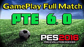[PES 2016] Gameplay Match using Patch PTE 6.0