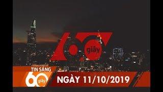 60 Giây Sáng - Ngày 11/10/2019 | HTV Tin tức
