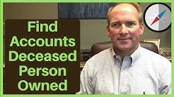 How To Find Out What Accounts Deceased Person Owned
