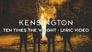 Kensington - Ten Times The Weight (Official Lyric Video)