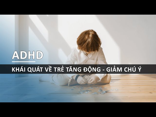 Khái Quát Về Trẻ Tăng Động - Giảm Chú Ý