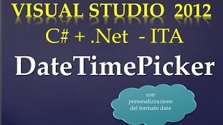 Corso Visual Studio 2012 C# (Playlist 1)  ITA - 44: DateTimePicker, 1a parte