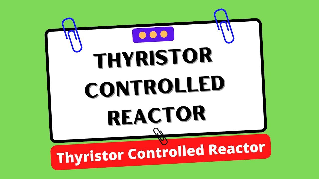 THYRISTOR CONTROLLED REACTOR EBOOK DOWNLOAD