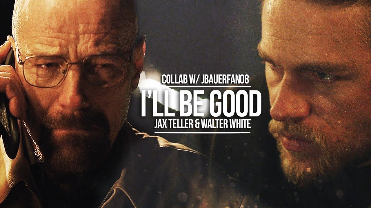 Jax Teller Amp Walter White I Ll Be Good Collab W