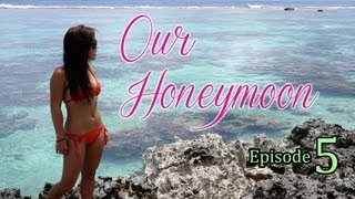 Our Honeymoon Adventure ♥ Episode 5