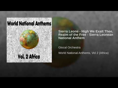 Sierra Leone - High We Exalt Thee, Realm of the Free - Sierra Leonean National Anthem
