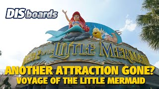 Voyage of the Little Mermaid: Another Attraction Gone? | DIS Boards Thread