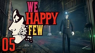 We Happy Few Gameplay - Let's Play - Ep 05 - Why Wont You Talk To Me!
