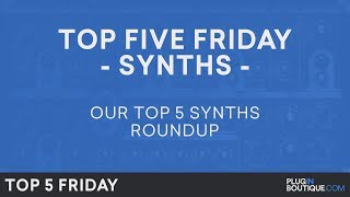 Best Software Synth Plugins VST 2018 | Top Five Friday