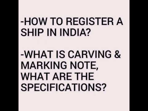 ORAL QUESTION: HOW TO GET A SHIP REGISTERED IN INDIA? DETAILS ABOUT CARVING & MARKING NOTES INCLUDED