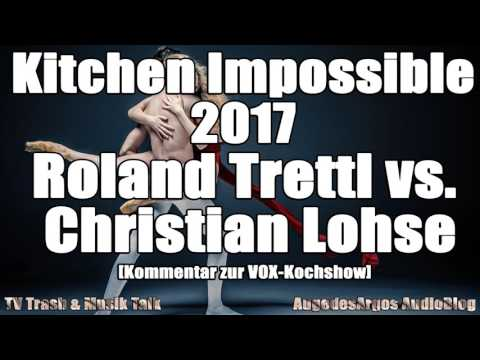 Kitchen Impossible 2017 - Roland Trettl vs. Christian Lohse [Kommentar zur VOX-Kochshow]
