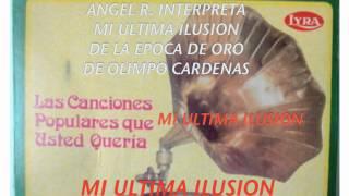 MI ULTIMA ILUSION- AL ESTILO DE ANGEL R.