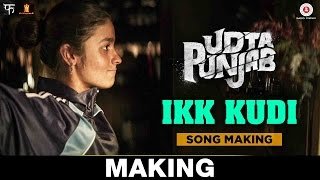 Ikk Kudi (Reprised Version) Song Making - Udta Punjab | Diljit Dosanjh | Alia Bhatt | Amit Trivedi