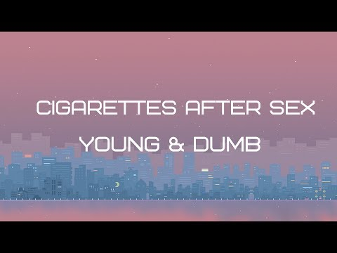 Young & Dumb - Cigarettes After Sex (LYRICS)