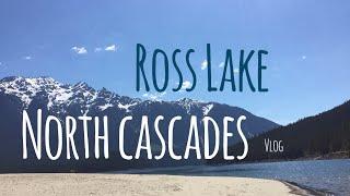 North Cascades | Ross Lake |  VLOG | Travel