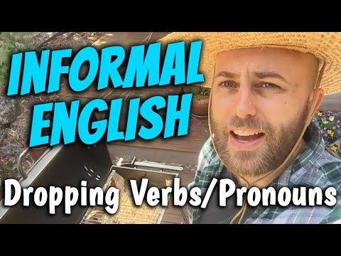 Informal English: Dropping Verbs + Pronouns   Advanced English Lesson