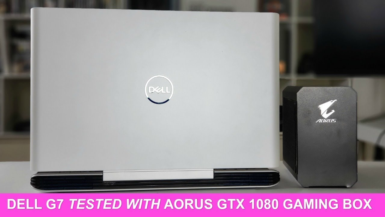 How Does The Dell G7 Perform With A GTX 1080 Gaming Box ?